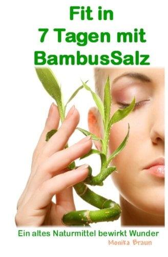 Fit nach 7 Tagen mit BambusSalz: Ein altes Naturheilmittel, welches Wunder bewirkt Neu entdeckt und erfolgreich getestet. Fit nach 7 Tagen – Trägheit ade…. - 1